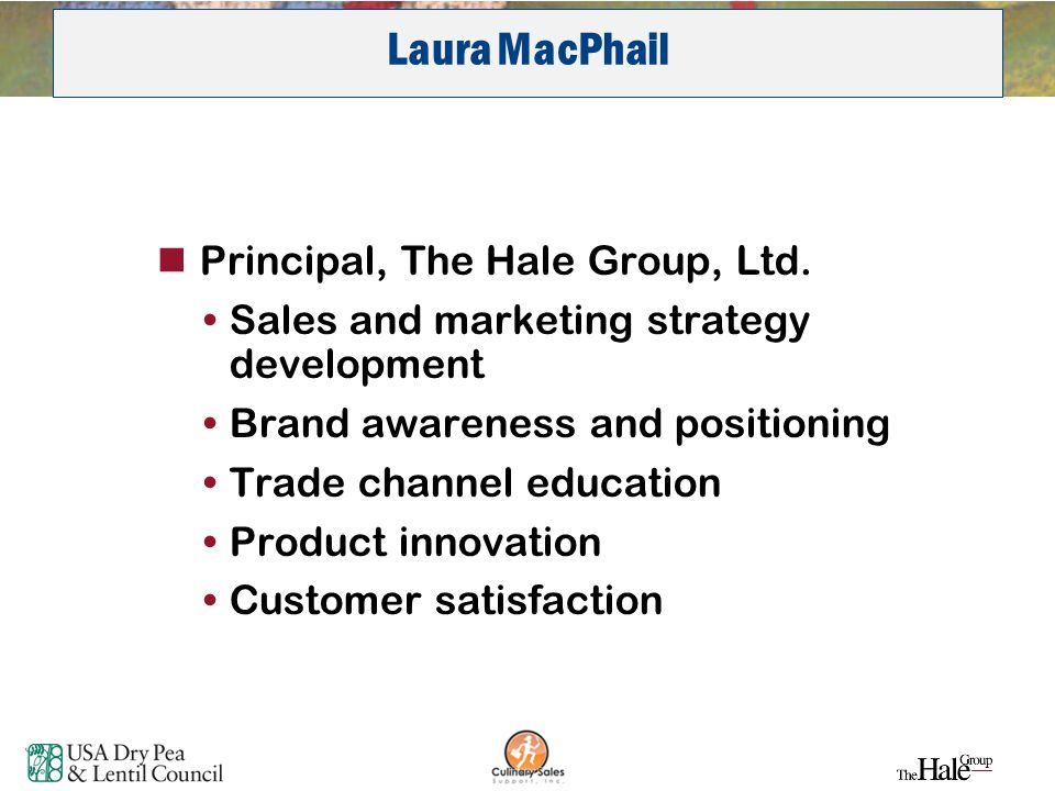 2 Laura MacPhail Principal, The Hale Group, Ltd. Sales and marketing strategy development Brand awareness and positioning Trade channel education Prod