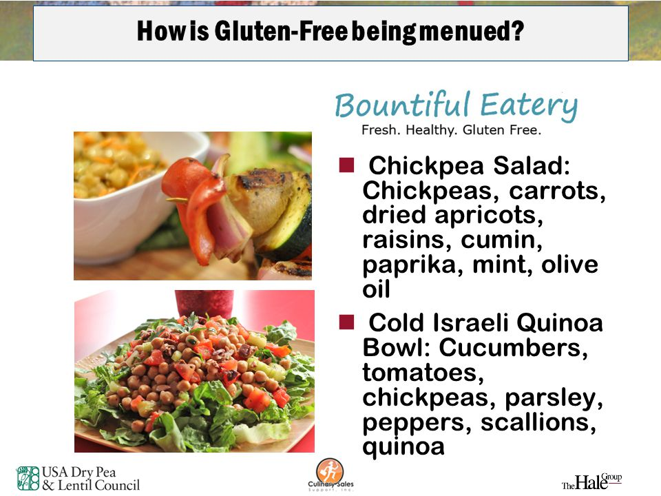 27 How is Gluten-Free being menued? Chickpea Salad: Chickpeas, carrots, dried apricots, raisins, cumin, paprika, mint, olive oil Cold Israeli Quinoa B