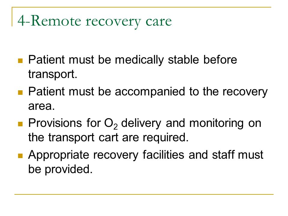 4-Remote recovery care Patient must be medically stable before transport.