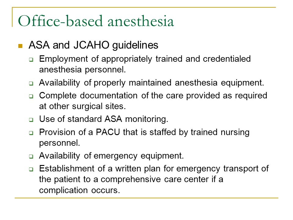 Office-based anesthesia ASA and JCAHO guidelines  Employment of appropriately trained and credentialed anesthesia personnel.