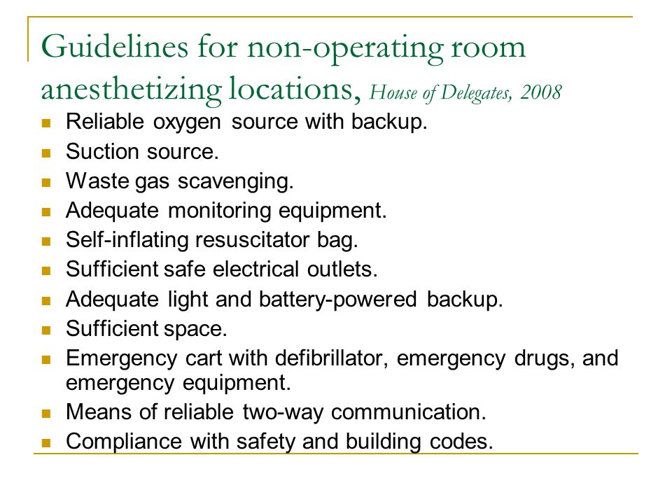 Guidelines for non-operating room anesthetizing locations, House of Delegates, 2008 Reliable oxygen source with backup.
