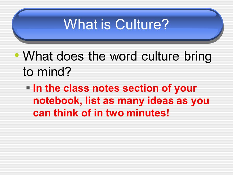 What is Culture. What does the word culture bring to mind.
