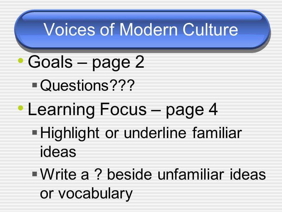 Voices of Modern Culture Goals – page 2  Questions??.