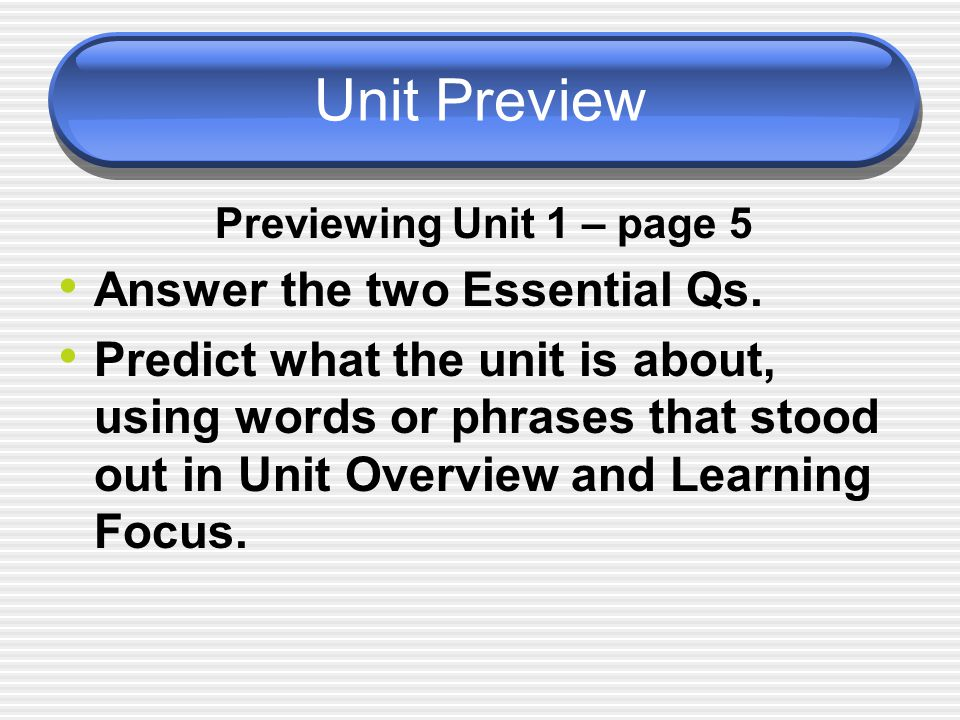 Unit Preview Previewing Unit 1 – page 5 Answer the two Essential Qs.