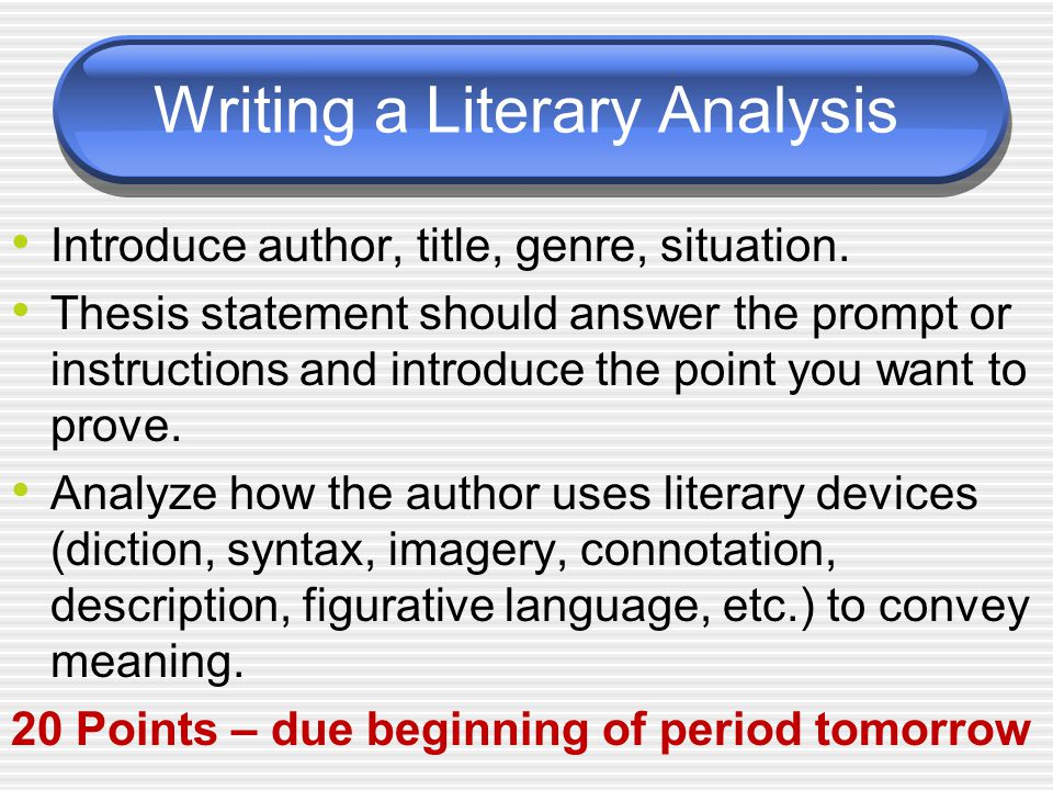 Writing a Literary Analysis Introduce author, title, genre, situation.