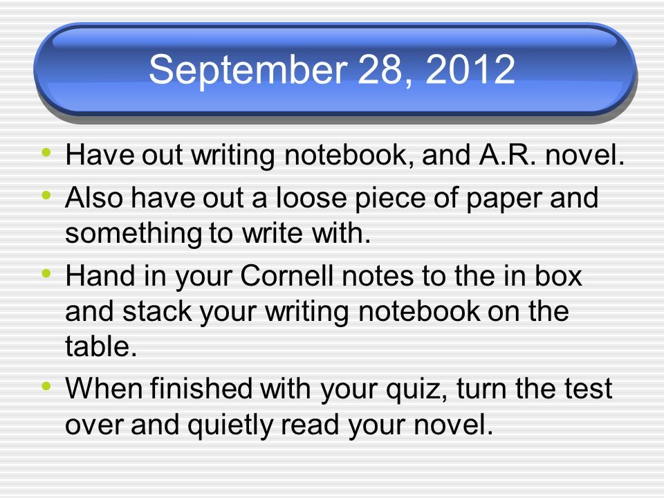 September 28, 2012 Have out writing notebook, and A.R.