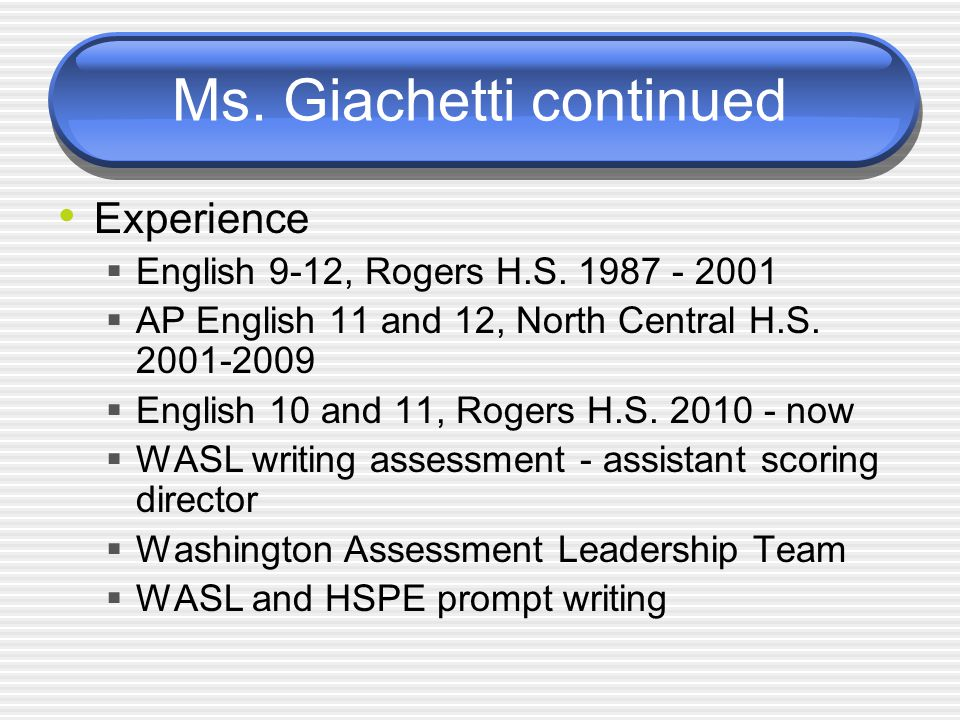 Ms. Giachetti continued Experience  English 9-12, Rogers H.S.