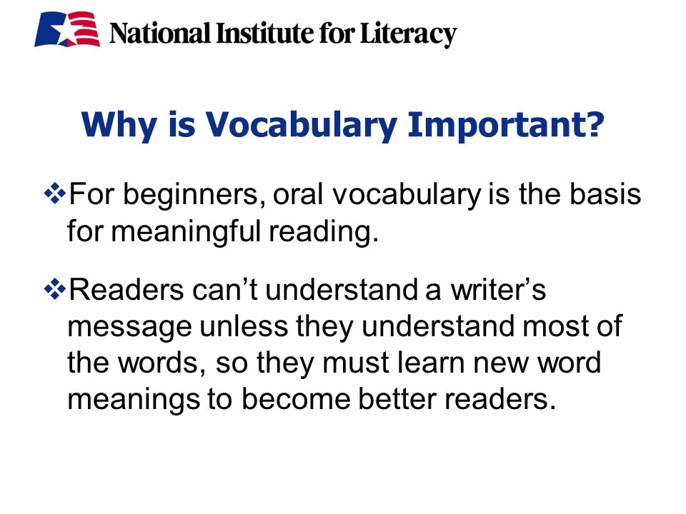 Why is Vocabulary Important.  For beginners, oral vocabulary is the basis for meaningful reading.