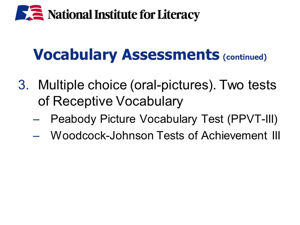 Vocabulary Assessments (continued) 3.Multiple choice (oral-pictures).