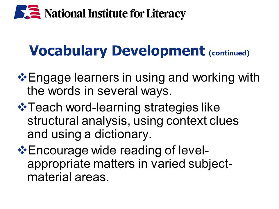 Vocabulary Development (continued)  Engage learners in using and working with the words in several ways.