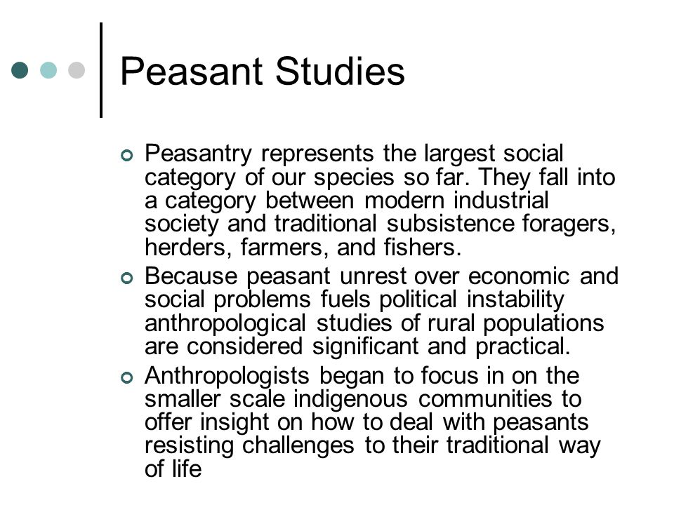 Peasant Studies Peasantry represents the largest social category of our species so far. They fall into a category between modern industrial society an
