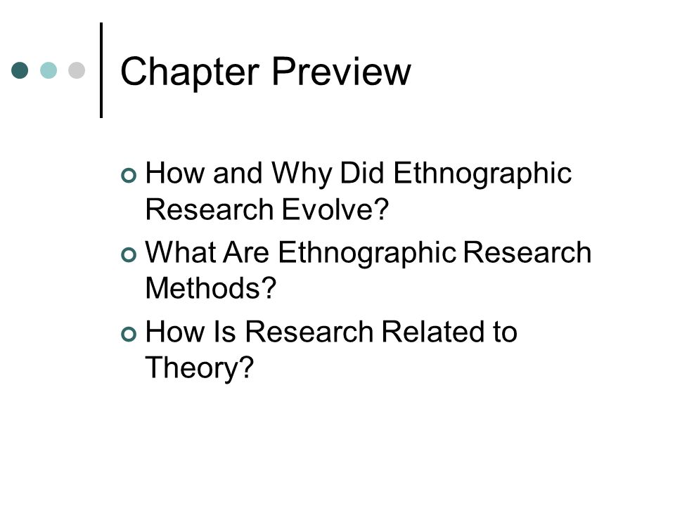 Chapter Preview How and Why Did Ethnographic Research Evolve? What Are Ethnographic Research Methods? How Is Research Related to Theory?