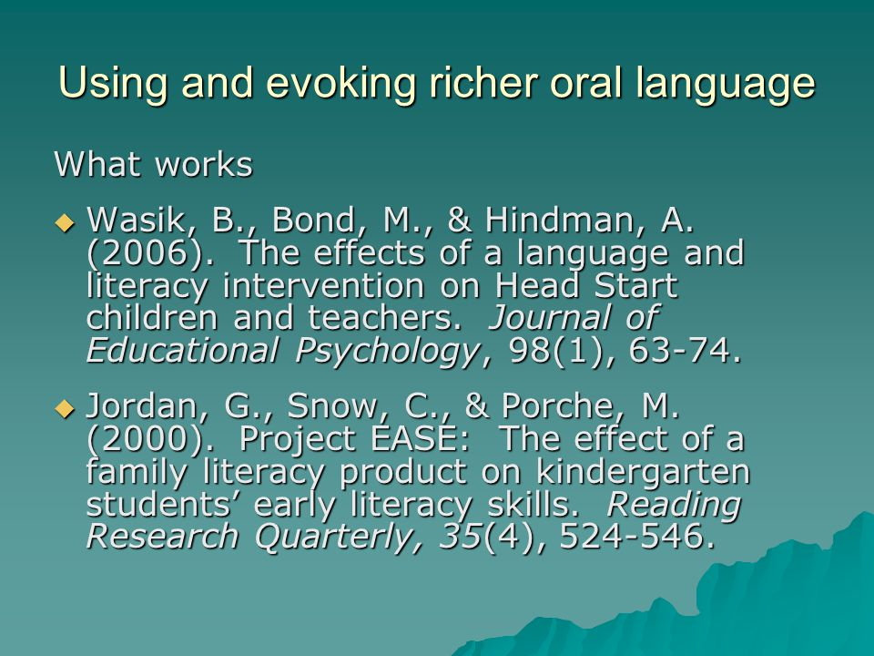 Using and evoking richer oral language What works  Wasik, B., Bond, M., & Hindman, A.
