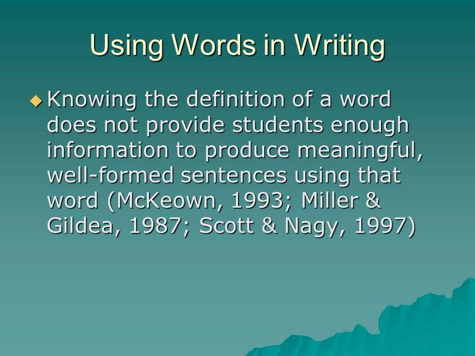 Using Words in Writing  Knowing the definition of a word does not provide students enough information to produce meaningful, well-formed sentences us