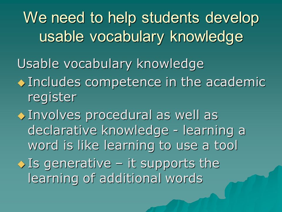 Developing usable vocabulary knowledge  A theme question for the day: How does it change your approach to vocabulary instruction to think of word knowledge as procedural / strategic knowledge rather than only as declarative knowledge.