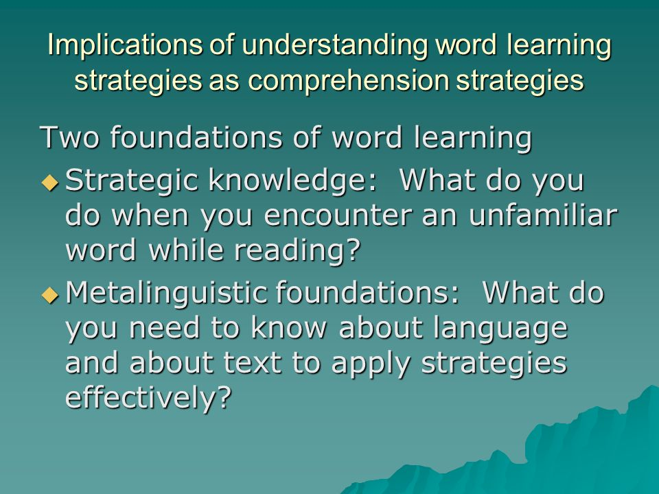 Implications of understanding word learning strategies as comprehension strategies Two foundations of word learning  Strategic knowledge: What do you