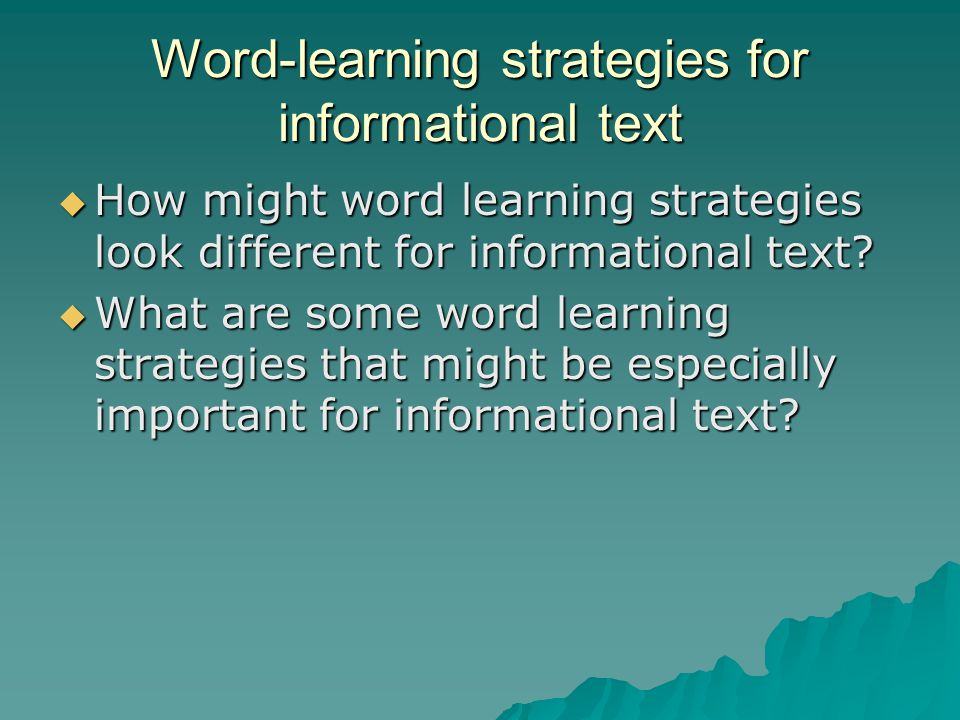 Word-learning strategies for informational text  How might word learning strategies look different for informational text?  What are some word learn