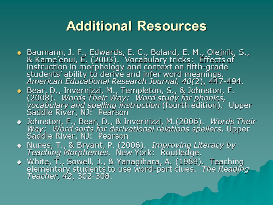 Additional Resources  Baumann, J. F., Edwards, E. C., Boland, E. M., Olejnik, S., & Kame'enui, E. (2003). Vocabulary tricks: Effects of instruction i