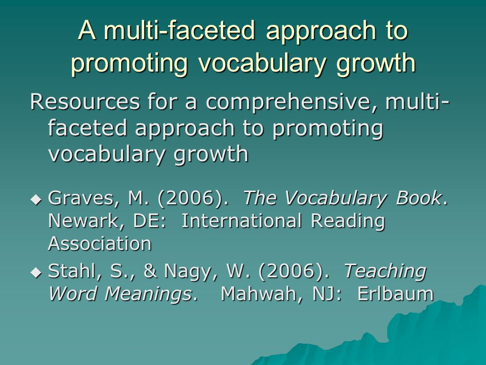 A multi-faceted approach to promoting vocabulary growth Resources for a comprehensive, multi- faceted approach to promoting vocabulary growth  Graves, M.