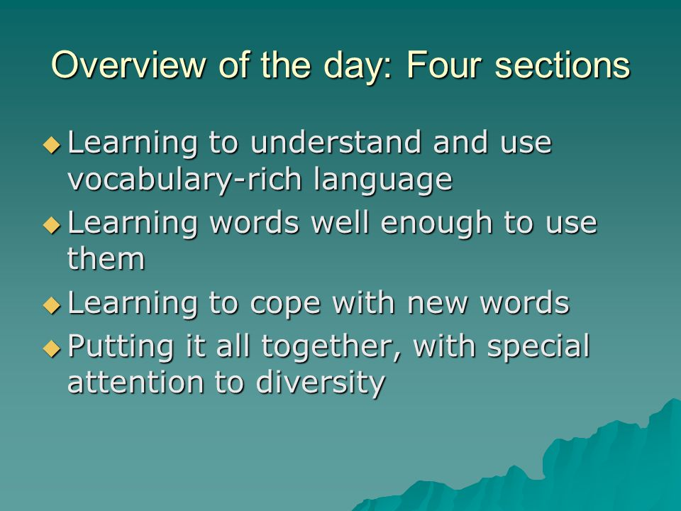 Learning to understand and use vocabulary-rich language  Understanding the differences between conversational and academic language  Providing students with rich and varied oral and written language experiences