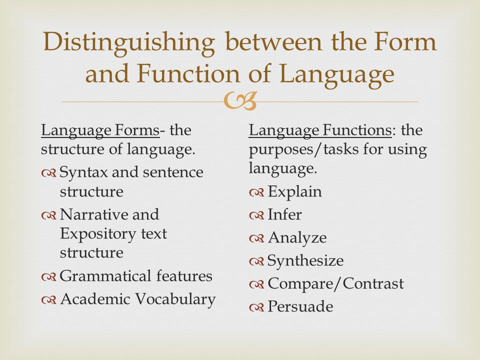  Distinguishing between the Form and Function of Language Language Forms- the structure of language.  Syntax and sentence structure  Narrative and