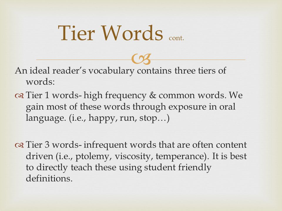  An ideal reader's vocabulary contains three tiers of words:  Tier 1 words- high frequency & common words. We gain most of these words through expos