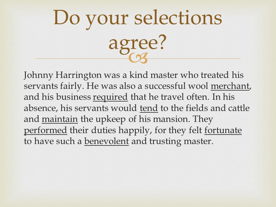  Johnny Harrington was a kind master who treated his servants fairly. He was also a successful wool merchant, and his business required that he trave