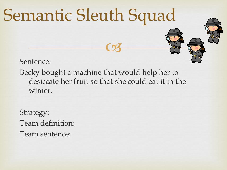  Sentence: Becky bought a machine that would help her to desiccate her fruit so that she could eat it in the winter. Strategy: Team definition: Team