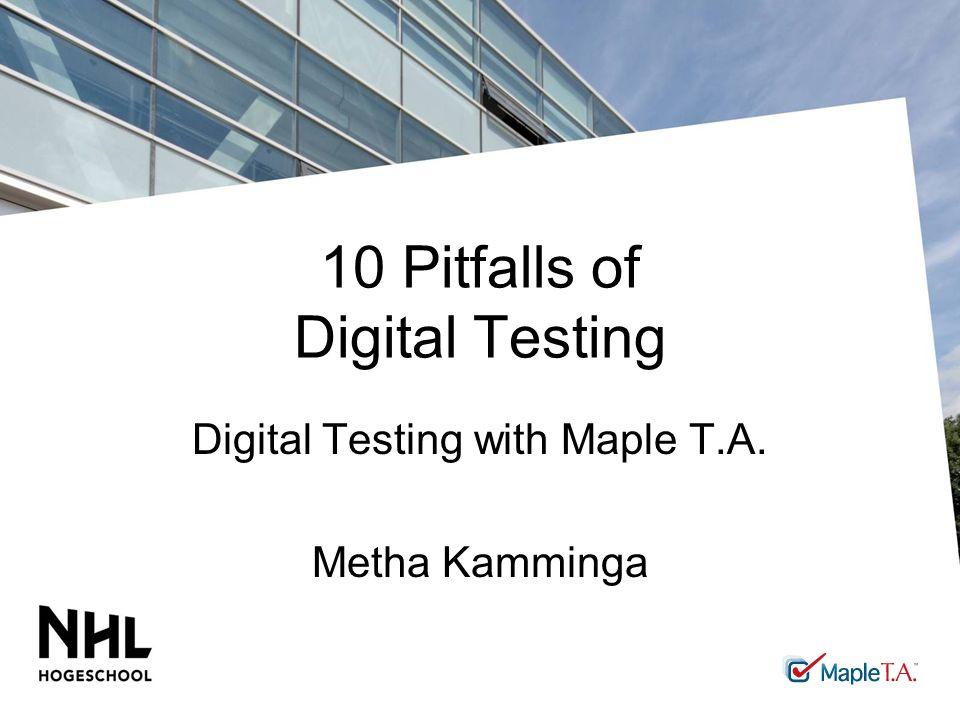 10 Pitfalls of Digital Testing Digital Testing with Maple T.A. Metha Kamminga