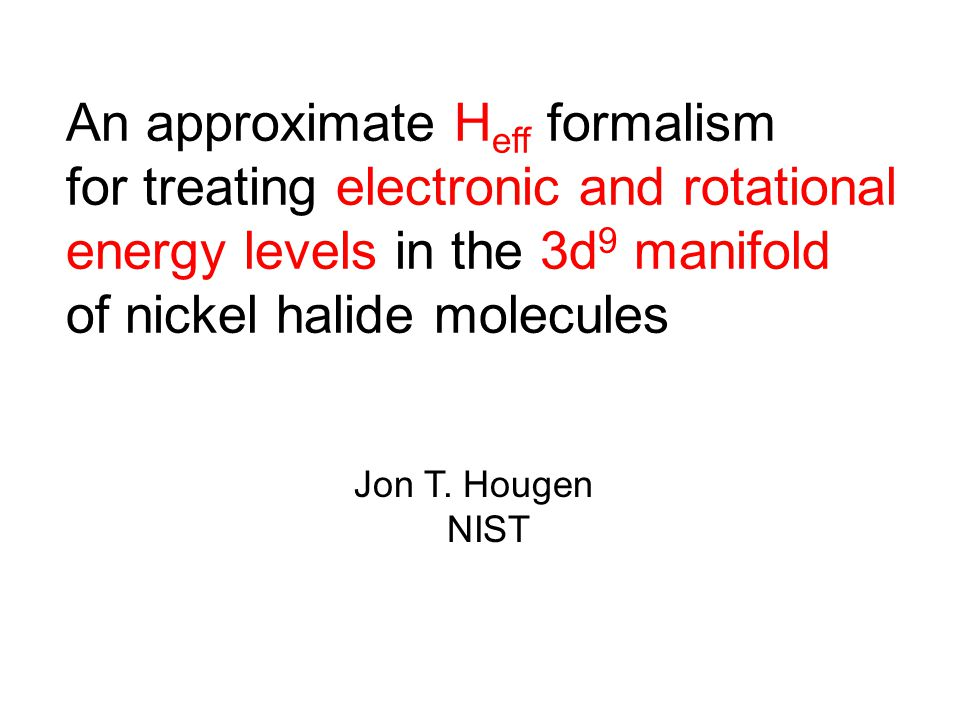 An approximate H eff formalism for treating electronic and rotational energy levels in the 3d 9 manifold of nickel halide molecules Jon T.