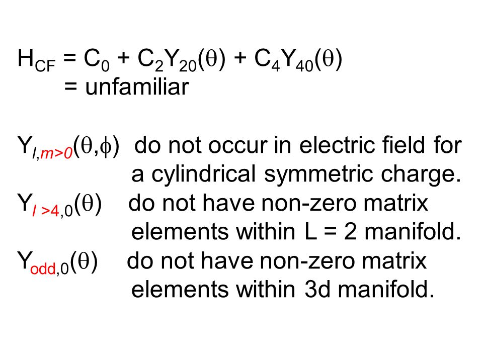 H CF = C 0 + C 2 Y 20 (  ) + C 4 Y 40 (  ) = unfamiliar Y l,m>0 ( ,  ) do not occur in electric field for a cylindrical symmetric charge.