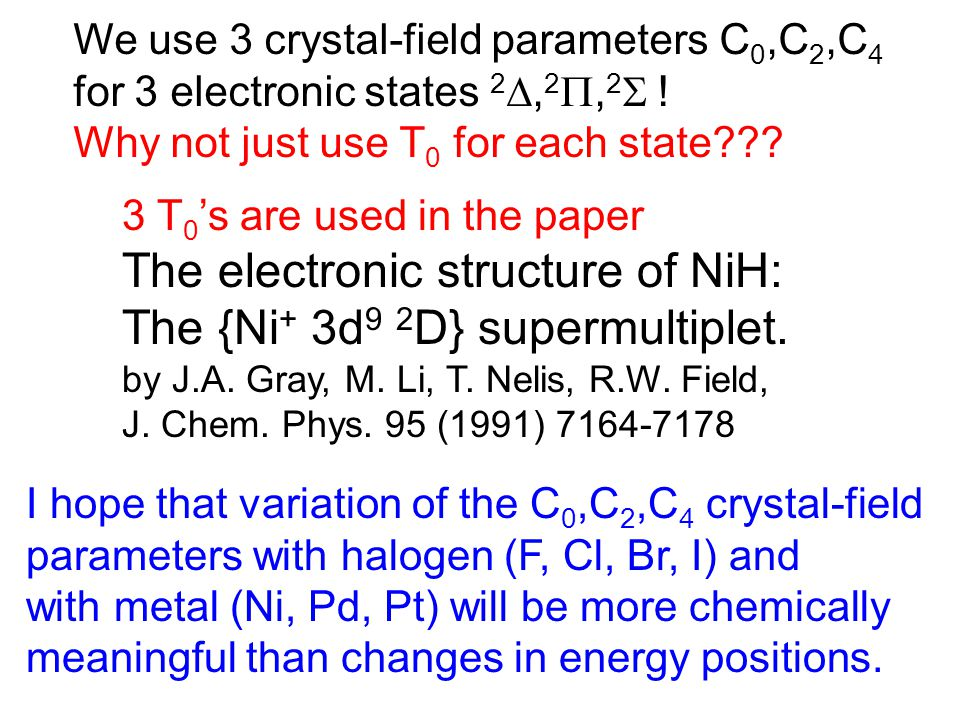 3 T 0 's are used in the paper The electronic structure of NiH: The {Ni + 3d 9 2 D} supermultiplet.