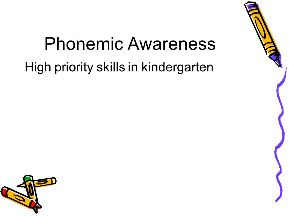 Phonemic Awareness High priority skills in kindergarten