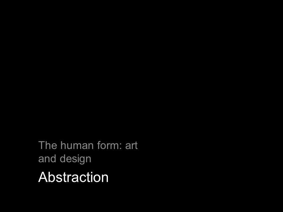 The human form: art and design Abstraction