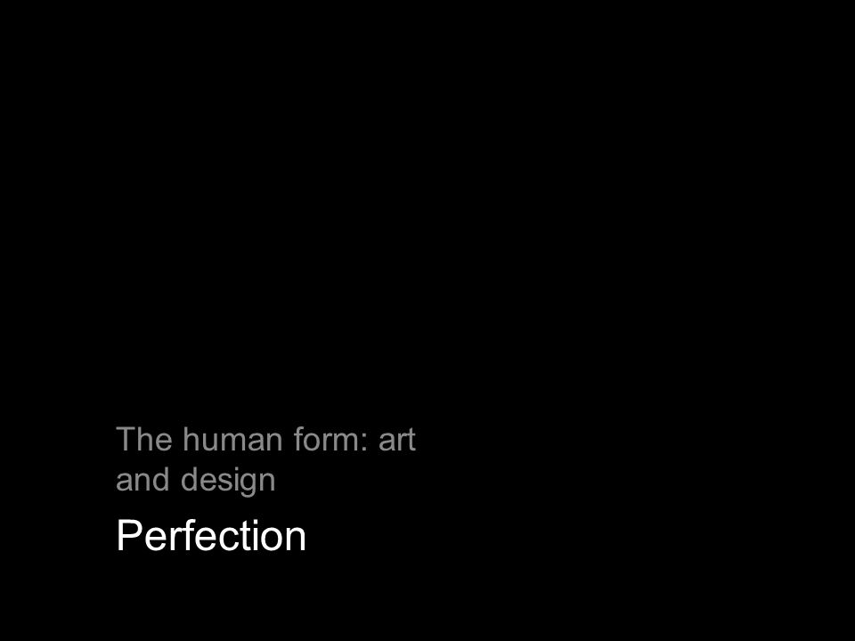 The human form: art and design Perfection