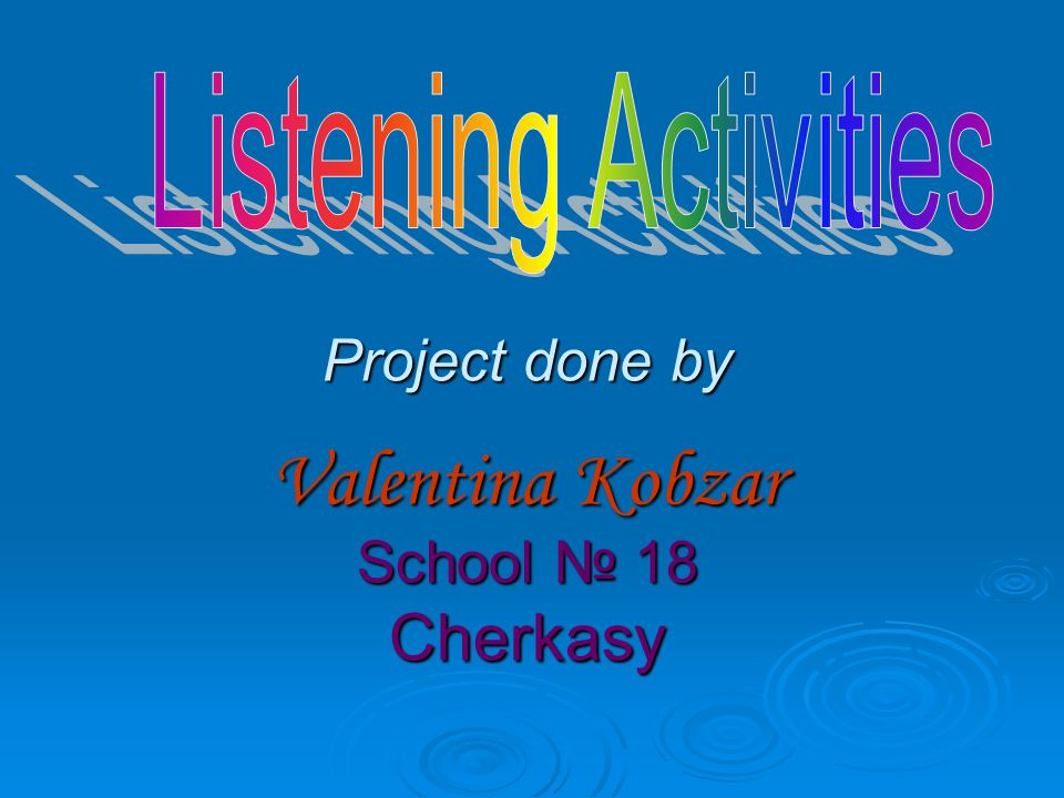 Project done by Valentina Kobzar School № 18 Cherkasy
