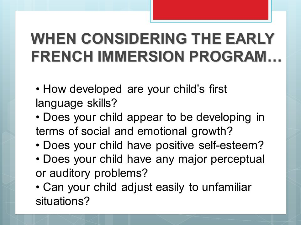 WHEN CONSIDERING THE EARLY FRENCH IMMERSION PROGRAM… How developed are your child's first language skills.