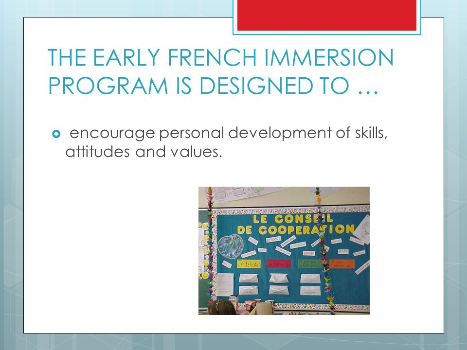 THE EARLY FRENCH IMMERSION PROGRAM IS DESIGNED TO …  encourage personal development of skills, attitudes and values.