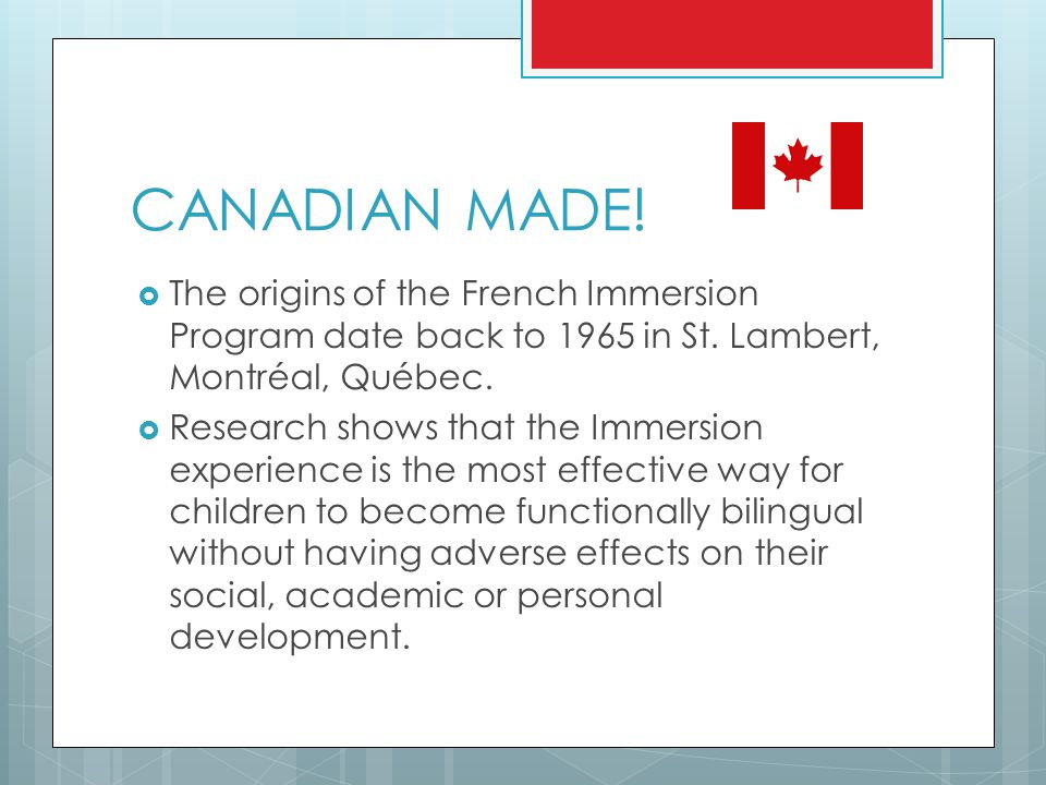 CANADIAN MADE.  The origins of the French Immersion Program date back to 1965 in St.
