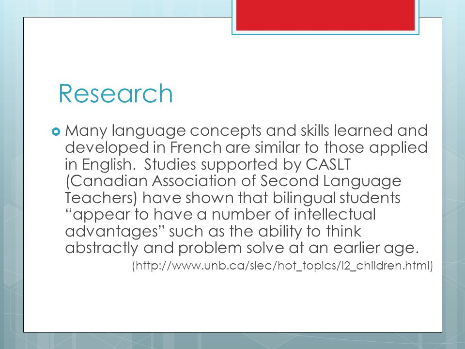 Research  Many language concepts and skills learned and developed in French are similar to those applied in English.