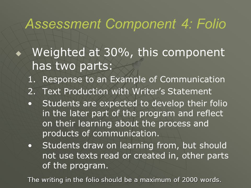 Assessment Component 4: Folio   Weighted at 30%, this component has two parts: 1.