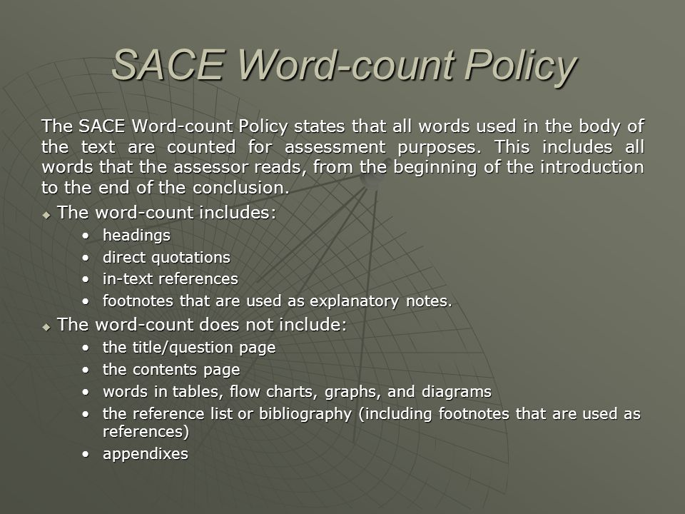 SACE Word-count Policy The SACE Word-count Policy states that all words used in the body of the text are counted for assessment purposes.