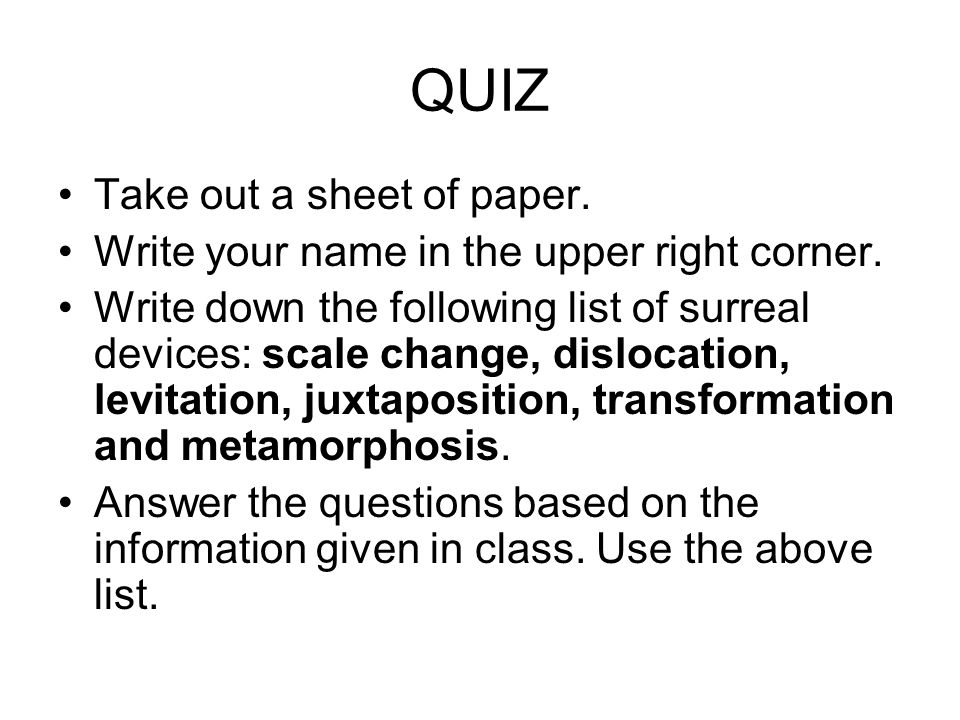 QUIZ Take out a sheet of paper. Write your name in the upper right corner. Write down the following list of surreal devices: scale change, dislocation