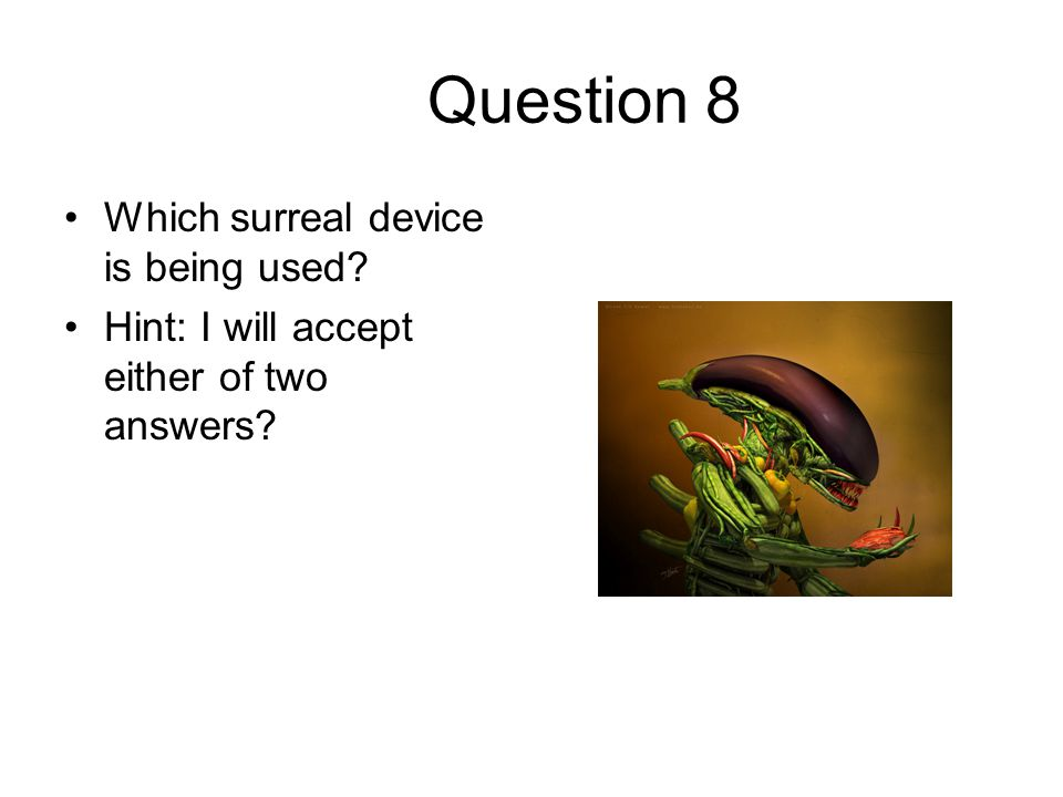 Question 8 Which surreal device is being used? Hint: I will accept either of two answers?