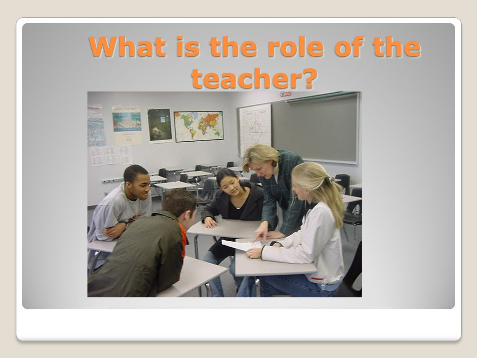 What is the role of the teacher What is the role of the teacher