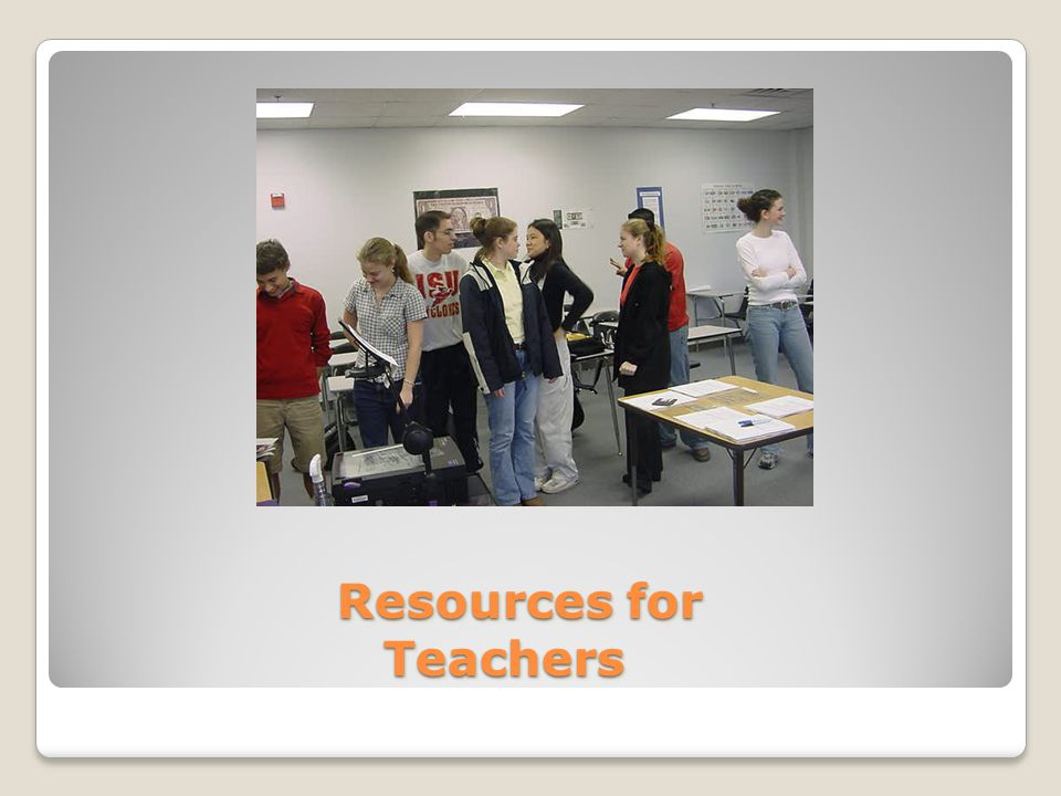 Resources for Teachers Resources for Teachers