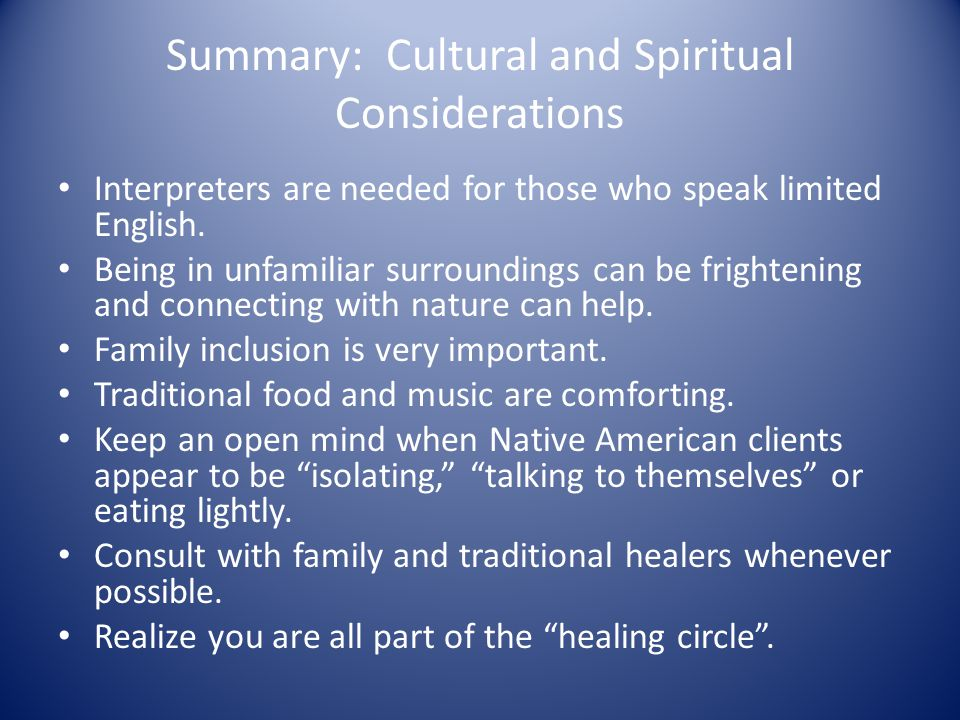 Summary: Cultural and Spiritual Considerations Interpreters are needed for those who speak limited English.