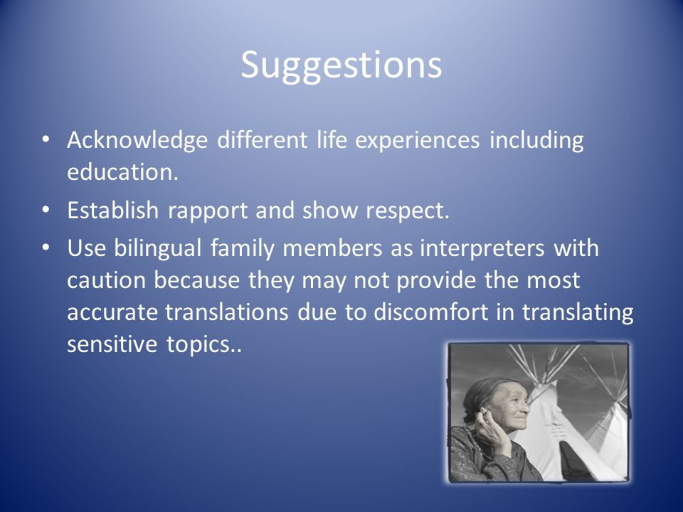 Suggestions Acknowledge different life experiences including education.