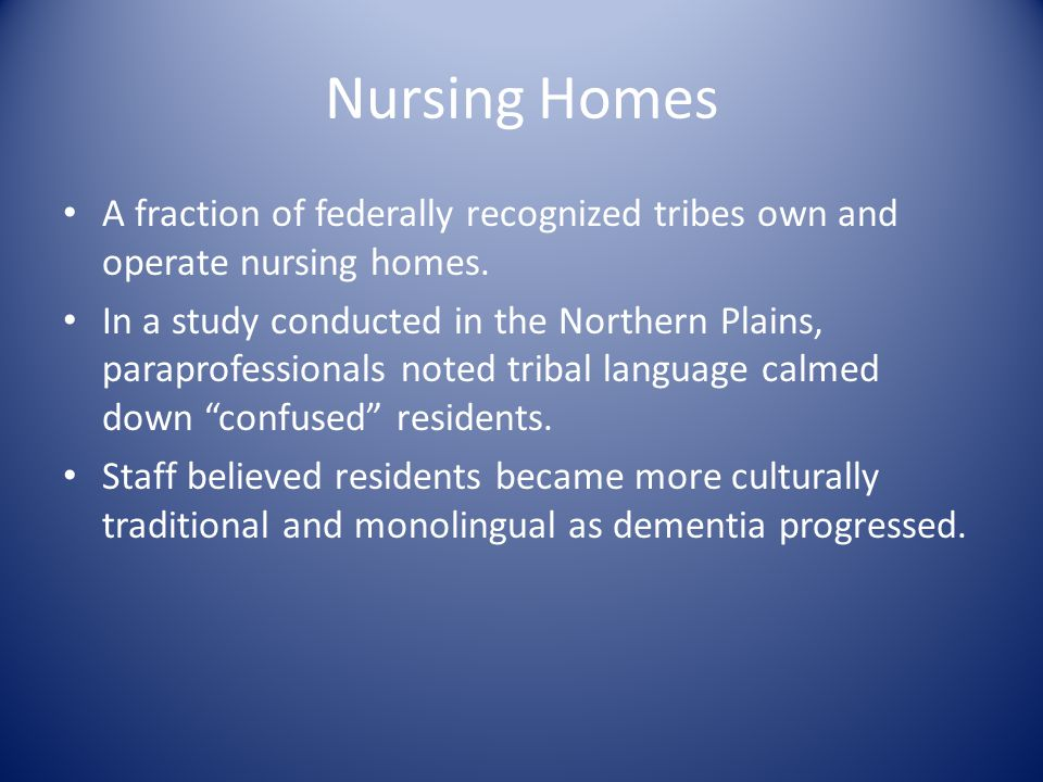 Nursing Homes A fraction of federally recognized tribes own and operate nursing homes.