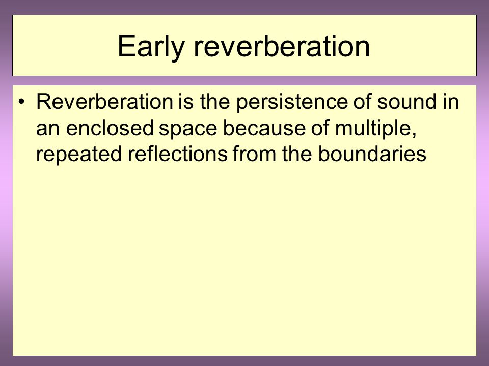 4. The early components of reverberation (early reflections)
